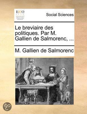 Le Breviaire Des Politiques. Par M. Gallien de Salmorenc, ...