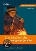 Das Kirchenjahr im Kindergarten (er)leben. Von Erntedank bis St. Martin