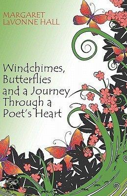 Windchimes, Butterflies And A Journey Through A Poet's Heart