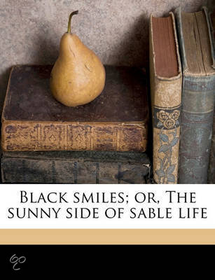 Black Smiles; Or, the Sunny Side of Sable Life