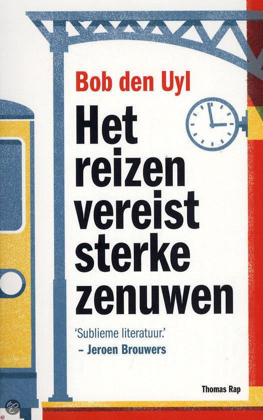 bob-den-uyl-het-reizen-vereist-sterke-zenuwen