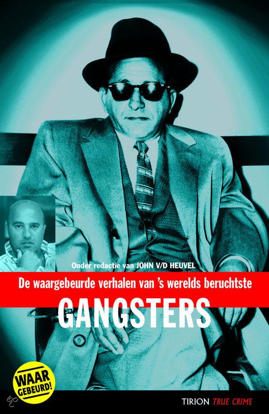 De Waargebeurde Verhalen Van 'S Werelds Beruchtste Gangsters