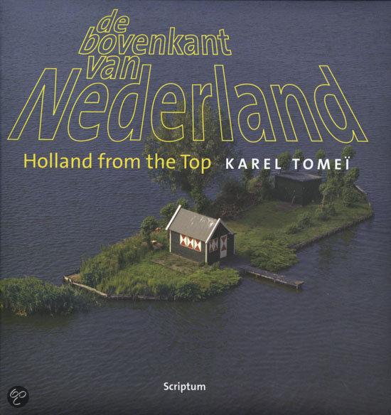 De bovenkant van Nederland ; Holland from the top 1
