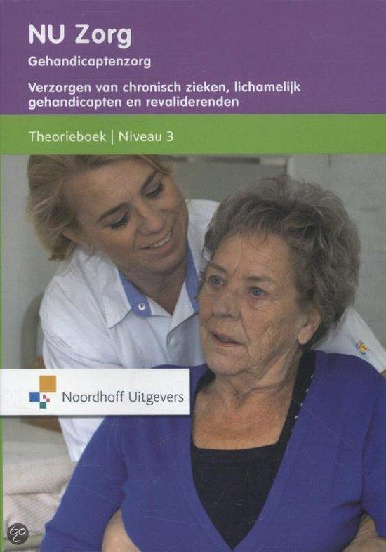 Gehandicaptenzorg / Verzorgen van chronisch zieken, lichamelijk gehandicapten en revaliderenden / deel Theorieboek Niveau 3