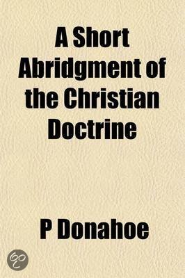 A Short Abridgment of the Christian Doctrine; Newly Revised and Augmented, for the Use of the Catholic Church in the Diocese of Boston