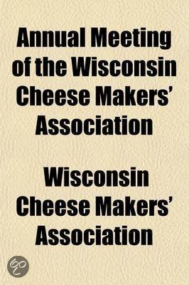 Annual Meeting of the Wisconsin Cheese Makers' Association; Report