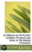 An Address on the Present Condition, Prospects and Duties of the Medical Profession