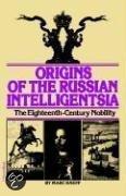 Origins of the Russian Intelligentsia: The Eighteenth-Century Nobility