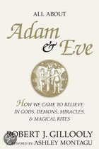 All about Adam & Eve: How We Came to Believe in Gods, Demons, Miracles, & Magical Rites