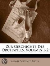 Zur Geschichte Des Orgelspiels, Volumes 1-2