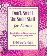 Don't Sweat the Small Stuff for Moms