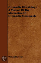 Gymnastic Kinesiology. A Manual Of The Mechanism Of Gymnastic Movements