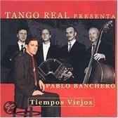 Tango Real Presenta Pablo Banchero: Tiempos Viejos