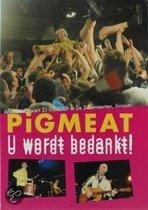 Pigmeat -U Wordt Bedankt!