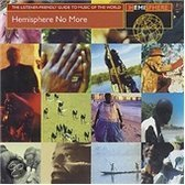 Hemisphere No More : The Listener-Friendly Guide To Music Of The World