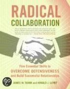 Radical Collaboration: Five Essential Skills to Overcome Defensiveness and Build Successful Relationships