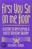 First You Sit On The Floor: A Guide To Developing A Youth Theatre Troupe