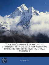 Tour in Germany & Some of the Southern Provinces of the Austrian Empire in the Years 1820, 1821, 1822, Volume 1