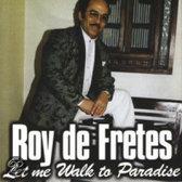 Roy De Fretes - Let Me Walk To Paradise