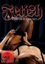Fetish:Pain Or Pleasure
