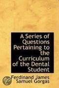 A Series of Questions Pertaining to the Curriculum of the Dental Student