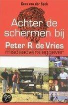Achter de schermen bij Peter R. de Vries / Herziene editie