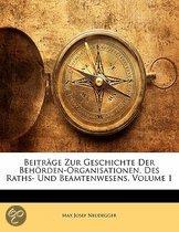 Beitrage Zur Geschichte Der Behorden-Organisationen, Des Raths- Und Beamtenwesens, Volume 1