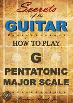 How To Play The G Major Pentatonic Scale: Secrets Of The Guitar