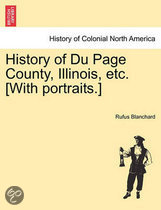 History of Du Page County, Illinois, Etc. [With Portraits.]