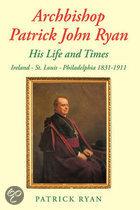 Archbishop Patrick John Ryan His Life and Times
