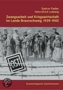 Zwangsarbeit und Kriegswirtschaft im Lande Braunschweig 1939-1945