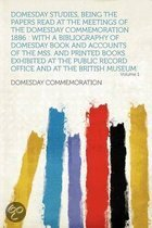 Domesday Studies, Being the Papers Read at the Meetings of the Domesday Commemoration 1886