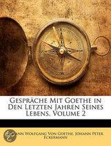 Gesprache Mit Goethe in Den Letzten Jahren Seines Lebens, Volume 2