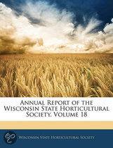 Annual Report of the Wisconsin State Horticultural Society, Volume 18