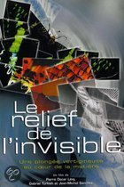 Le Relief De L'Invisible