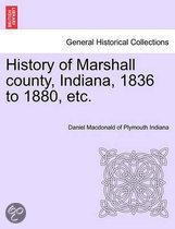 History of Marshall County, Indiana, 1836 to 1880, Etc.