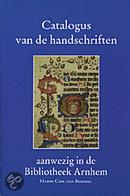 Catalogus van de handschriften aanwezig in de Bibliotheek Arnhem
