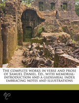 The Complete Works in Verse and Prose of Samuel Daniel. Ed., with Memorial-Introduction and a Glossarial Index Embracing Notes and Illustrations, Volume 1 of 4