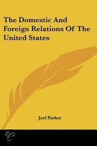 The Domestic and Foreign Relations of the United States