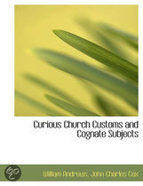 Curious Church Customs and Cognate Subjects