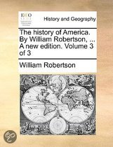 The History of America. by William Robertson, ... a New Edition. Volume 3 of 3