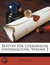 Bl Tter Fur Literarische Unterhaltung, Volume 2