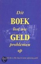 DIT BOEK LOST UW GELDPROBLEMEN OP