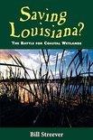 Saving Louisiana? The Battle for Coastal Wetlands