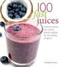 Wendy Sweetser - 100 Fast Juices