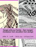 Tangle with Our Family - Zen-Tangle/ Zendalas/ Zen-Doodles/ Zen-Design