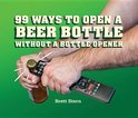 Brett Stern - 99 Ways to Open a Beer Bottle Without a Bottle Opener