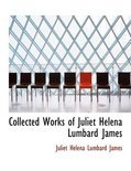 Collected Works of Juliet Helena Lumbard James