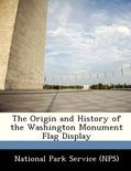 The Origin and History of the Washington Monument Flag Display