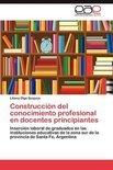 Construccion del Conocimiento Profesional En Docentes Principiantes